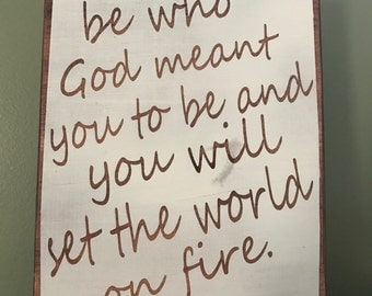 Be who God meant you to be sign
