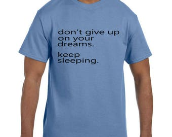 Funny Humor Tshirt Don't Give Up on Your Dreams Keep Sleeping model xx0001026mxx