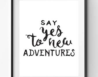 Say Yes to New Adventures Print, Handlettering Print, Black Typography, Cursive Quote, Adventure Poster, Motivation Art, Joy Quote Print