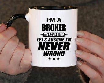 I'm a Broker to Save Time Let's assume I'm Never Wrong, Broker Gift, Broker Birthday, Broker Mug, Broker , ,
