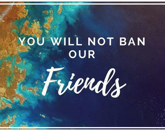 SALE! You Will Not Ban Our Friends- A Protest/Resistance Postcard  (Medium size - 5x7) -5 Postcards