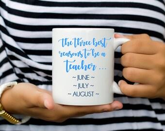 Teacher Coffee Mug   Reasons To Be A Teacher June July August   End of School Year Gift   Teacher Gift Mug   Funny Teacher Mug   Class Gift