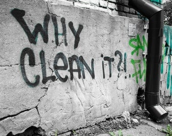 Urban Black And White with a splash of color Graffiti Phrase Why Clean It Digital Photo