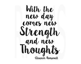 With the new day comes new strength and new thoughts SVG, Sayings svg, Motivational Quotes, SVG, Eleanor Roosevelt sayings, diy signs file