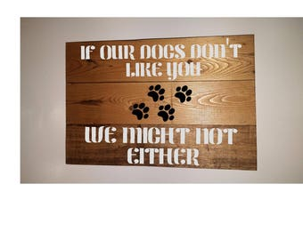 If Our Dogs Dont Like You Repurposed Wood Sign