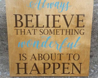 Wooden Always Believe that something wonderful is about to happen Sign 10x10