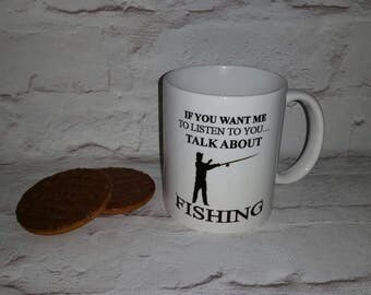 If you want me to listen talk to me about fishing mug