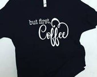 Coffee - But First - Gift for Her - Ladies - TShirt