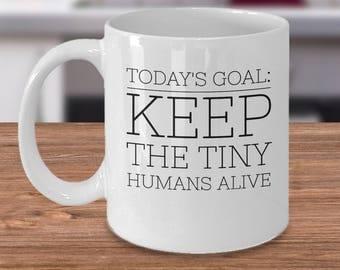 Gift For Babysitter, Nanny Mug - Funny Babysitter Coffee Mug - Babysitter Gift - Today's Goal: Keep The Tiny Humans Alive