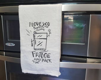 I Love You To The Fridge And Back Flour Sack Kitchen Towel