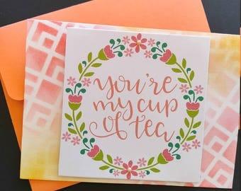 "Handmade ""You're my cup of tea"" card."