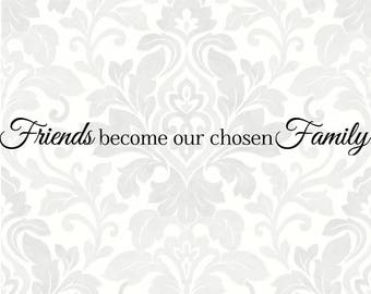 Friends become our chosen family (SVG, PDF, Digital File Vector Graphic)