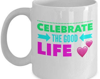 Life is good. Celebrate Your Life.