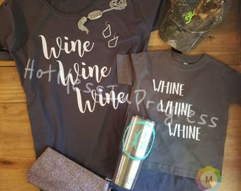 Wine wine wine, whine whine whine. Mommy and Me tees