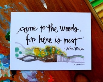 come to the woods, for here is rest - john muir quote - 5 x 7 inches