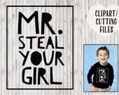 mr steal your girl svg file, boys svg, kids svg, onesie svg, boys valentines svg, boys cut file, funny svg, kids vinyl designs, cutting file
