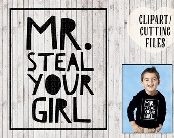 mr steal your girl svg file, boys svg, kids svg, onesie svg, boys valentines svg, boys cut file, funny svg, kids vinyl designs, cutting file