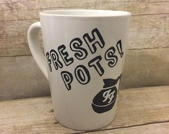 FRESH POTS! coffee mug- Dave Grohl inspired