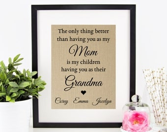 Personalized Gift for Mother | The Only Thing Better Than Having You As My Mom is My Children Having You as Their Grandma | Burlap Print