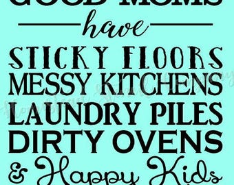 PRIMITIVE STENCIL - ITEM 6807 U - Good moms have sticky floors messy kitchens laundry piles dirty- Create Your Own Sign - Clear 5mil Mylar