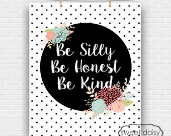 Quotes, Be Silly Be Honest Be Kind, Digital File, PRINTABLE, Inspirational Quotes, Printable Artwork, Typography, Be Honest Silly and Kind