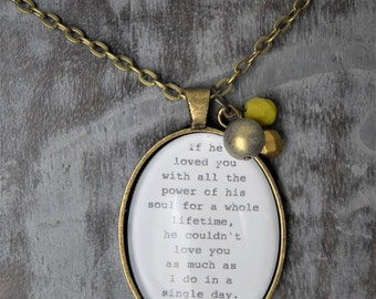 If He Loved You With All The Power Of His Soul... Wuthering Heights Literary Quote Necklace