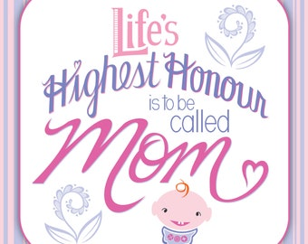 Life's Highest Hounour is to be called Mom • Single Small Poster or Card • New Mother • Expecting Mother • Baby Shower • Baby Gift