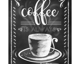 Coffee is Always a Good Idea,Wall Art Poster,Typography Print,Black and White Chalkboard Artwork,Coffee Shop Decor,Artwork for the Kitchen