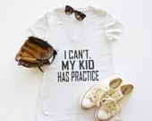 I Can't.  My Kid has Practice. V-Neck  Sports Mom baseball, volleyball, lacrose, gymnastics mom.
