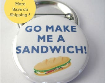 Go Make me a Sandwich   Pinback Button Badge, pins for backpacks, Pinback Button gift, Button OR Magnet - 1.5″ (38mm)