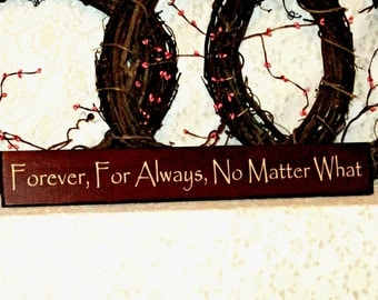 Forever, For Always, No Matter What - Primitive Country Painted Sign, Room Decor, Christmas Gift, Wedding Decor, Wedding Gift