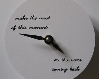 Small wall clock.  Wall clock. Small clock. Clock with a message. Clock with words. Recycled CD. Unique clock. Make the most of this moment.