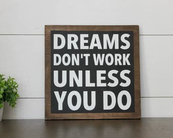 Dreams don't work unless you do - wood sign