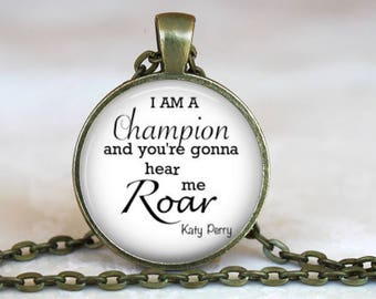 I Am A Champion And You're Gonna Hear Me Roar..Katy Perry..Glass Pendant, Necklace or Key Ring
