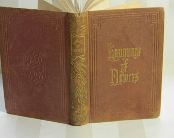 Rare 1847, LANGUAGE OF FLOWERS, Poetically Expressed, Being a Complete Flora's Album