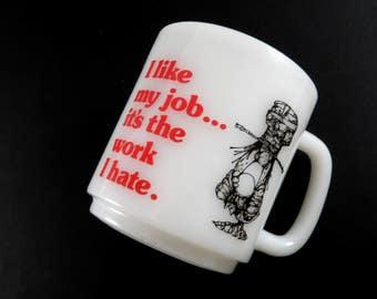 Novelty Milk Glass Coffee Mug White Glasbake Cup CM Paula Co 1978  I like my job... it's the work I hate 1970s Coworker Gift
