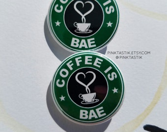 Coffee is bae, coffee Buttons, coffee party, coffee art, coffee lovers, coffee badge, I love coffee, coffee gift, coffee theme, coffee favor