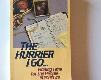 The Hurrier I Go: Finding Time For The People In Your Life (1985, Paperback)