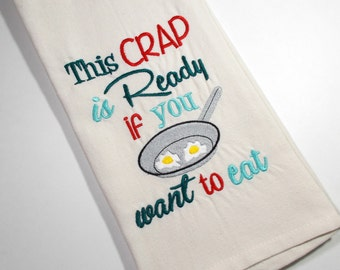 Sarcastic Towel – 10 dollar gift- Crap Kitchen Towel - Funny Dinner -Embroidered Towel - Kitchen Towel - This Crap is Ready - Kitchen Decor