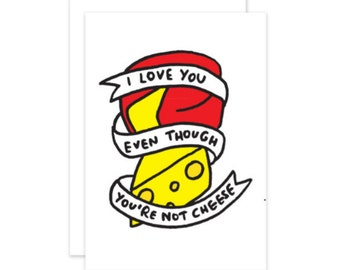 I Love You Even Though You're Not Cheese Funny Romantic Card