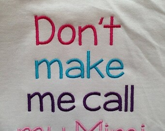20% OFF Entire Shop Don't make me call my Mimi Custom embroidered saying shirt or one piece w/snaps, Toddlers Girls, Boys