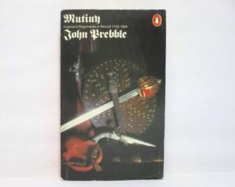 Mutiny: Highland Regiments in Revolt, 1743-1804 by John Prebble 1977 Vintage Penguin Book of Scottish History