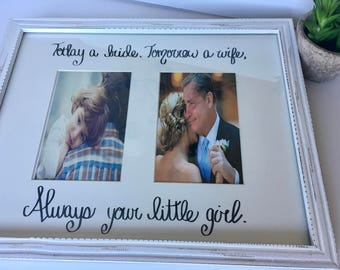 Today a Bride Tomorrow a Wife Always Your Little Girl Photo Mat || Wedding or Rehearsal Dinner Gift for Mom or Dad || 11x14 for 2 4x6 Photos