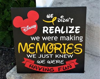 We didn't realize we were making memories we just knew we were having fun, Disney, Disney photo wall, Disney memories, wood sign