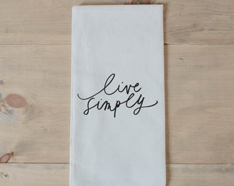 Tea Towel, Live Simply, present, housewarming, wedding favor, kitchen decor, women's gift, flour sack dish cloth