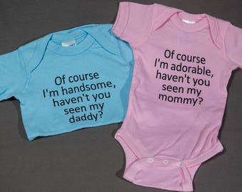 Of course I'm handsome haven't you seen my daddy/adorable haven't you seen my mommy infant bodysuit