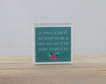 A FRIEND is one of the nicest things to have and one of the nicest things to be - Wood Block