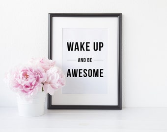 DIGITAL DOWNLOAD >>> Wake Up And Be Awesome Print