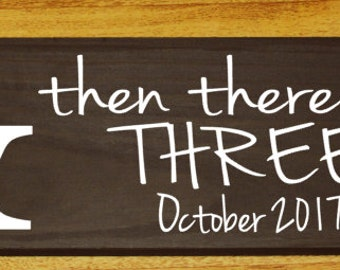 And then there was three ( can be three, four, etc.) baby announcement, nursery wood sign