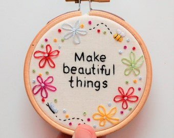 Embroidery Art 'Make beautiful things' Mini 3 inch Hoop Inspirational Quote Flower Wall Art